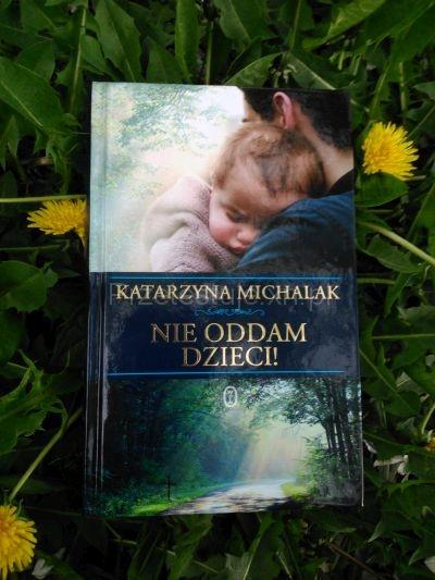 Katarzyna Michalak Nie oddam dzieci!