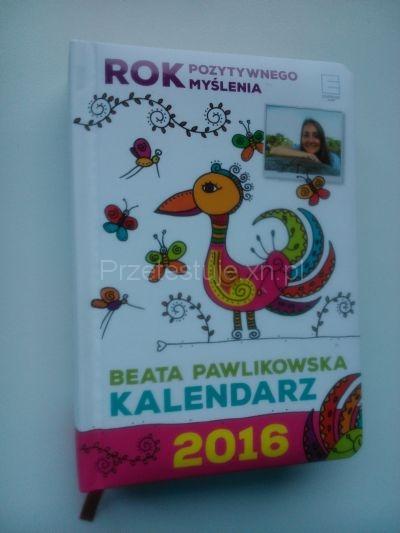 Rok pozytywnego myślenia Beata Pawlikowska Kalendarz na 2016 rok
