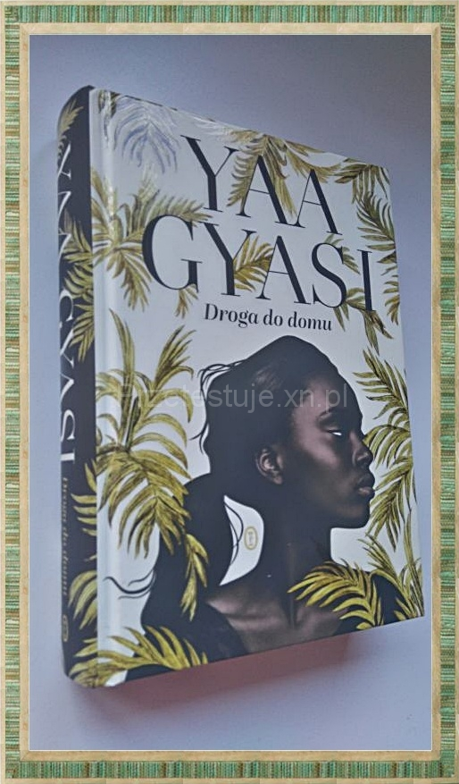 Yaa Gyasi Droga do domu