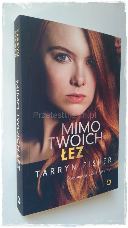 Tarryn Fisher Mimo twoich łez